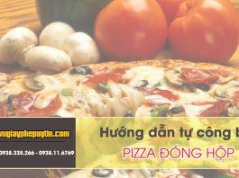 Hướng dẫn tự công bố pizza đóng hộp