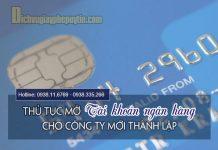 Thủ tục mở tài khoản ngân hàng cho công ty mới thành lập